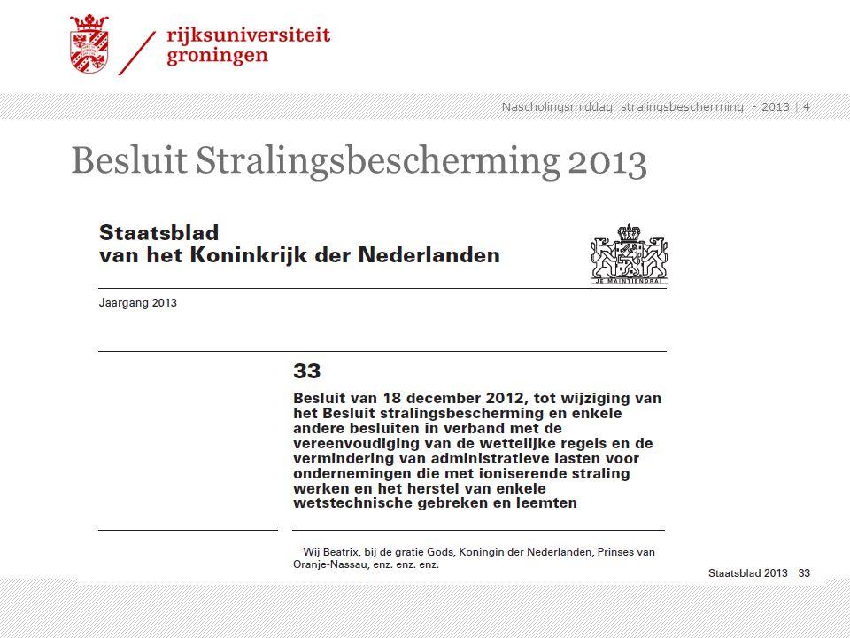 | 4 Besluit Stralingsbescherming 2013 Nascholingsmiddag stralingsbescherming - 2013