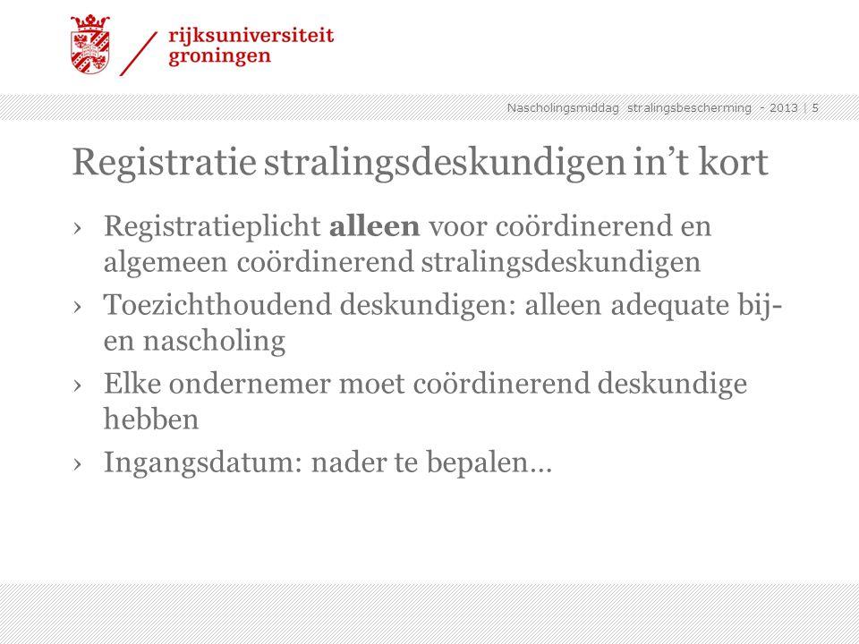 ›Registratieplicht alleen voor coördinerend en algemeen coördinerend stralingsdeskundigen ›Toezichthoudend deskundigen: alleen adequate bij- en nascho