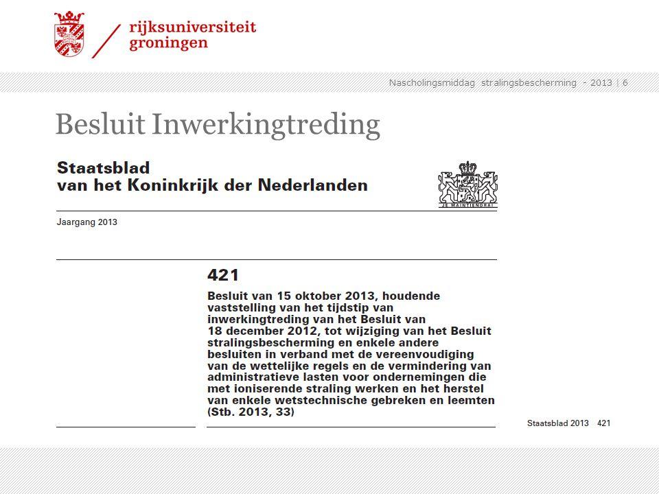 | 6 Besluit Inwerkingtreding Nascholingsmiddag stralingsbescherming - 2013