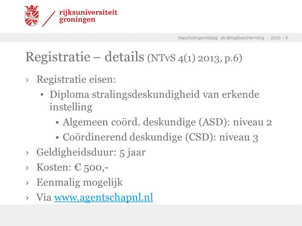 ›Registratie eisen: Diploma stralingsdeskundigheid van erkende instelling Algemeen coörd. deskundige (ASD): niveau 2 Coördinerend deskundige (CSD): ni