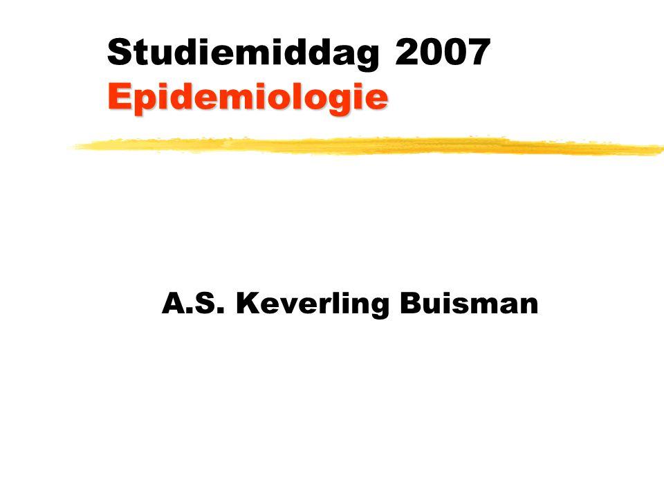 Epidemiologie Studiemiddag 2007 Epidemiologie A.S. Keverling Buisman