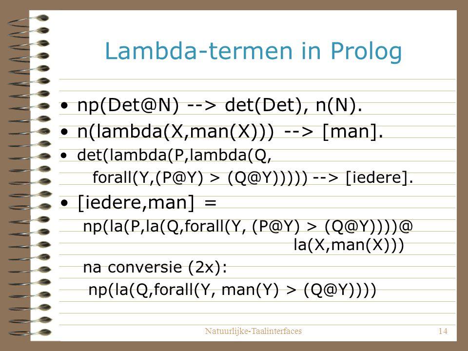 Natuurlijke-Taalinterfaces14 Lambda-termen in Prolog np(Det@N) --> det(Det), n(N).