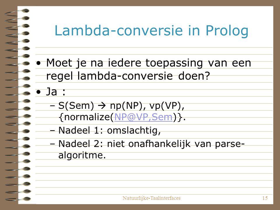 Natuurlijke-Taalinterfaces15 Lambda-conversie in Prolog Moet je na iedere toepassing van een regel lambda-conversie doen.
