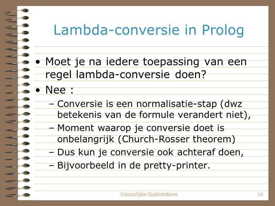 Natuurlijke-Taalinterfaces16 Lambda-conversie in Prolog Moet je na iedere toepassing van een regel lambda-conversie doen.
