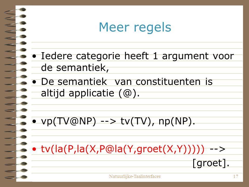 Natuurlijke-Taalinterfaces17 Meer regels Iedere categorie heeft 1 argument voor de semantiek, De semantiek van constituenten is altijd applicatie (@).