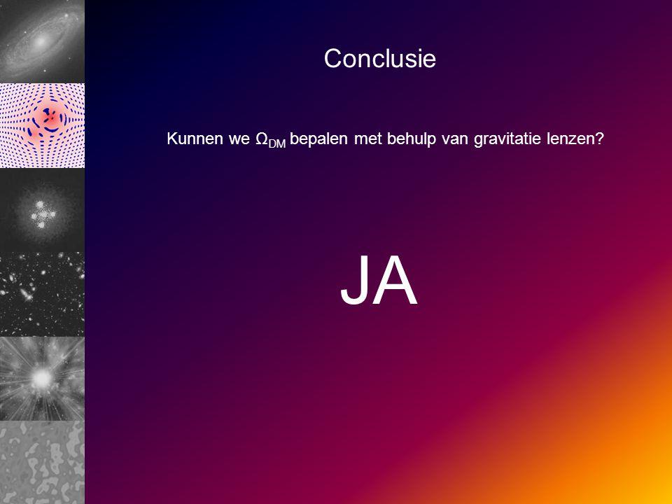 Conclusie Kunnen we Ω DM bepalen met behulp van gravitatie lenzen JA