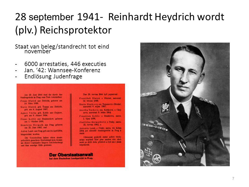 7 28 september 1941- Reinhardt Heydrich wordt (plv.) Reichsprotektor Staat van beleg/standrecht tot eind november -6000 arrestaties, 446 executies -Jan.