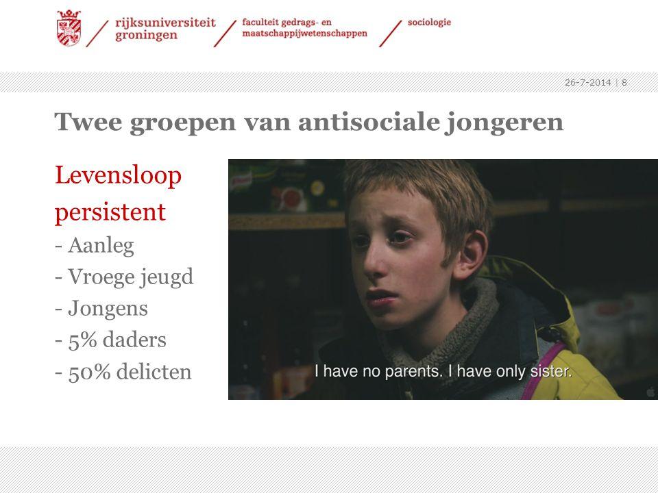 Twee groepen van antisociale jongeren Levensloop persistent - Aanleg - Vroege jeugd - Jongens - 5% daders - 50% delicten 26-7-2014 | 8