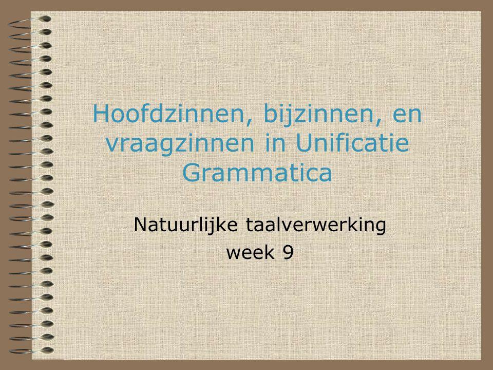 Hoofdzinnen, bijzinnen, en vraagzinnen in Unificatie Grammatica Natuurlijke taalverwerking week 9