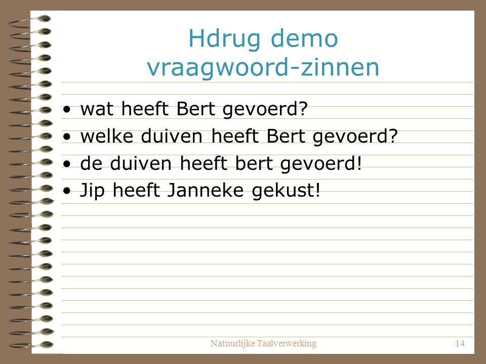 Natuurlijke Taalverwerking14 Hdrug demo vraagwoord-zinnen wat heeft Bert gevoerd.
