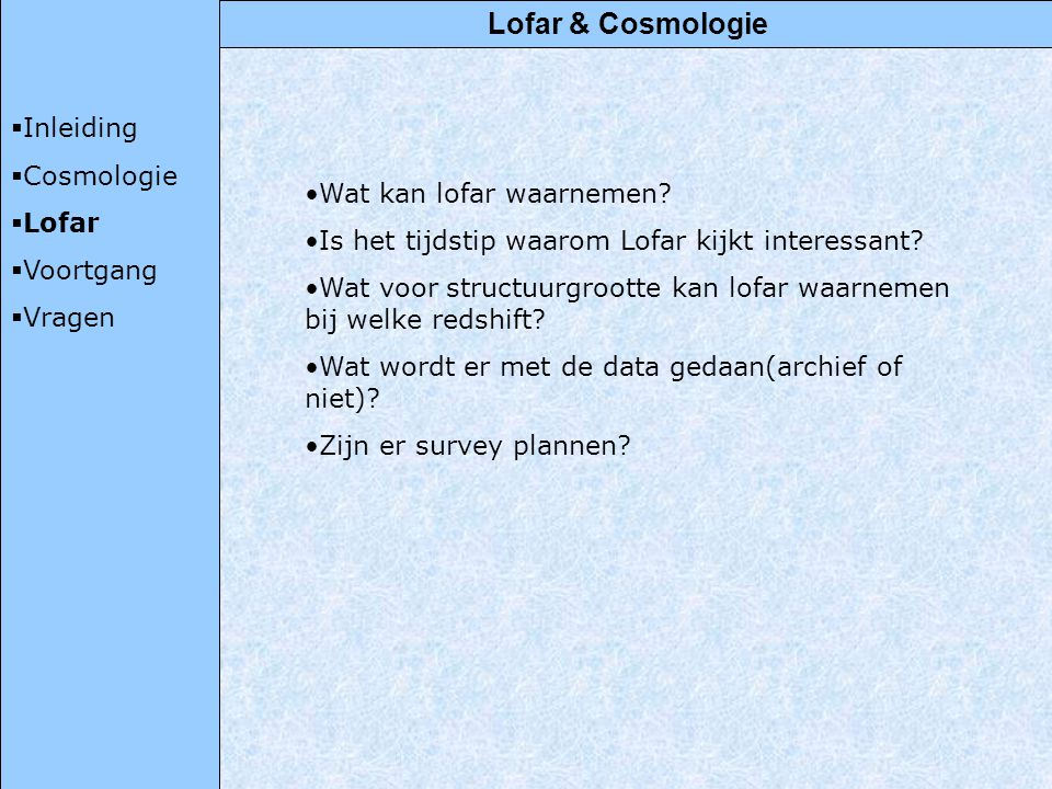 Lofar & Cosmologie  Inleiding  Cosmologie  Lofar  Voortgang  Vragen Wat kan lofar waarnemen.