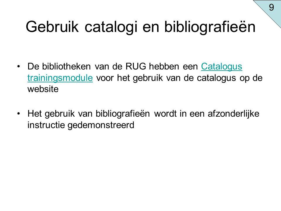 Gebruik catalogi en bibliografieën De bibliotheken van de RUG hebben een Catalogus trainingsmodule voor het gebruik van de catalogus op de websiteCata