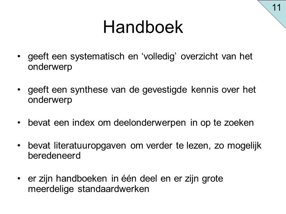Handboek geeft een systematisch en 'volledig' overzicht van het onderwerp geeft een synthese van de gevestigde kennis over het onderwerp bevat een ind