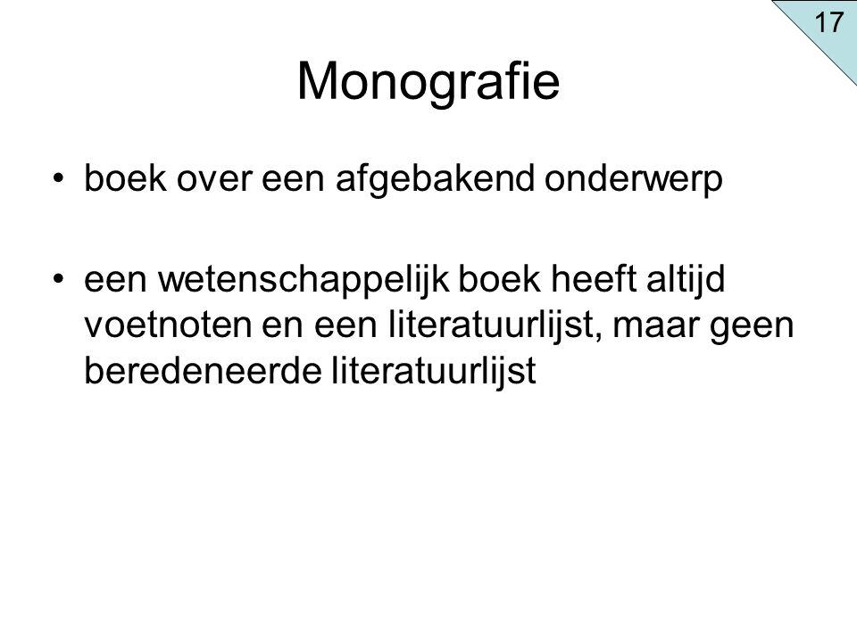 Monografie boek over een afgebakend onderwerp een wetenschappelijk boek heeft altijd voetnoten en een literatuurlijst, maar geen beredeneerde literatu
