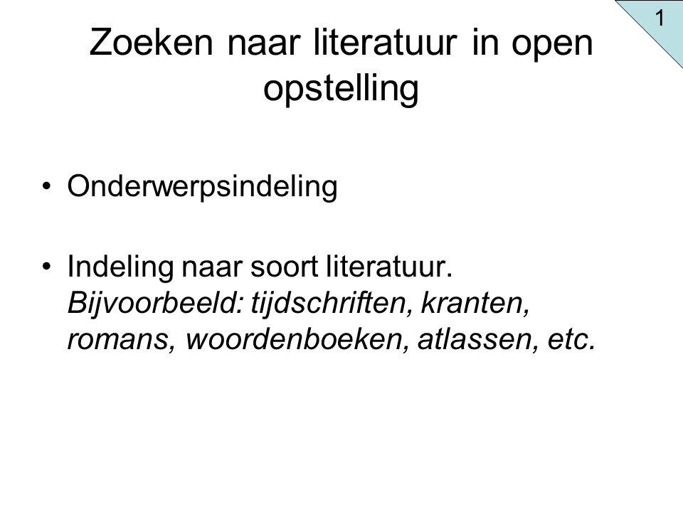 Zoeken naar literatuur in open opstelling Onderwerpsindeling Indeling naar soort literatuur. Bijvoorbeeld: tijdschriften, kranten, romans, woordenboek