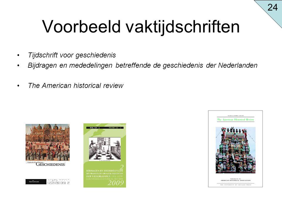 Voorbeeld vaktijdschriften Tijdschrift voor geschiedenis Bijdragen en mededelingen betreffende de geschiedenis der Nederlanden The American historical