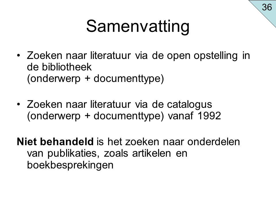 Samenvatting Zoeken naar literatuur via de open opstelling in de bibliotheek (onderwerp + documenttype) Zoeken naar literatuur via de catalogus (onder