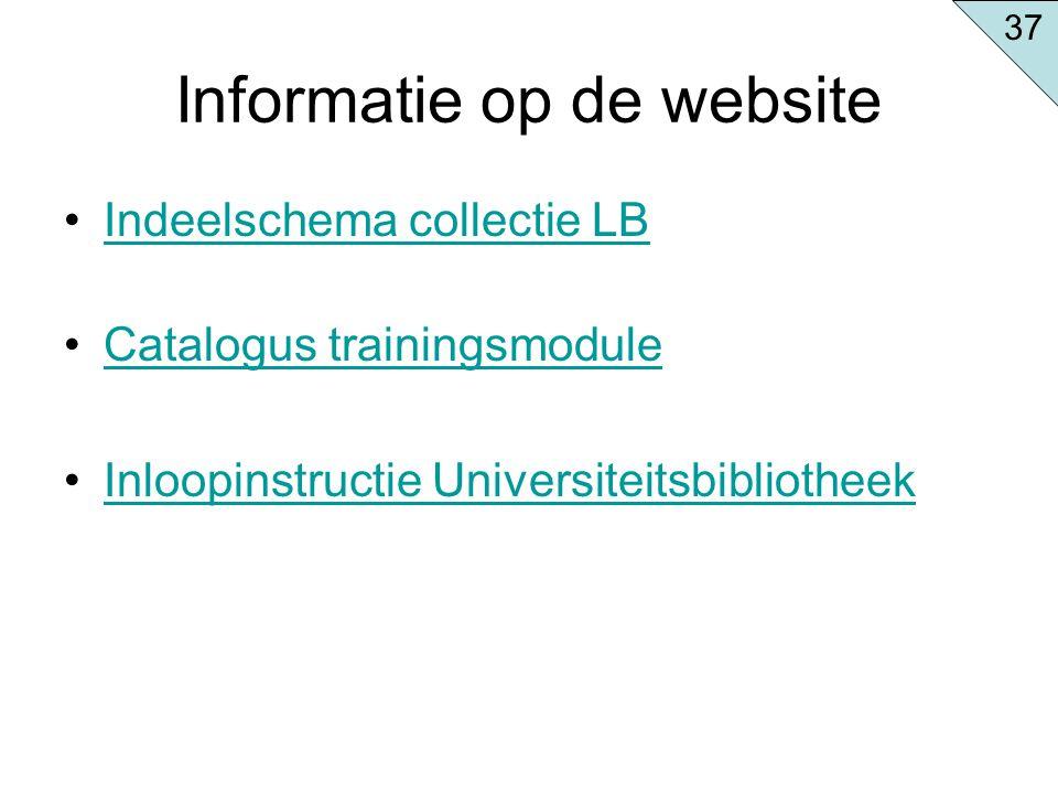 Informatie op de website Indeelschema collectie LB Catalogus trainingsmodule Inloopinstructie Universiteitsbibliotheek 37