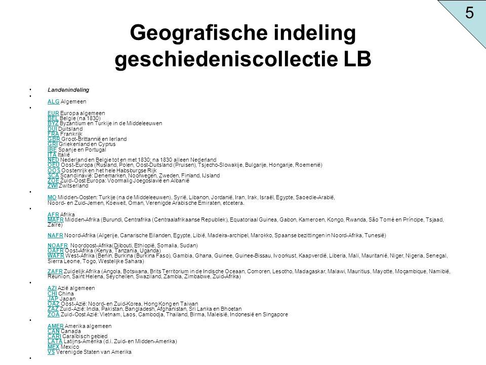 Geografische indeling geschiedeniscollectie LB Landenindeling ALG Algemeen ALG EUR Europa algemeen BEL Belgie (na 1830) BYZ Byzantium en Turkije in de