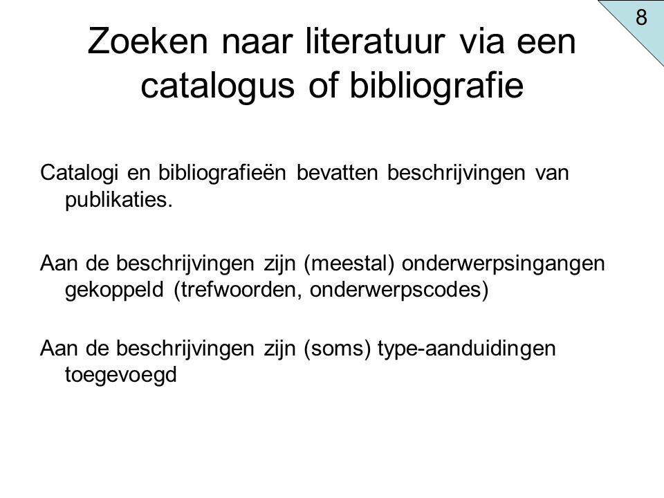 Zoeken naar literatuur via een catalogus of bibliografie Catalogi en bibliografieën bevatten beschrijvingen van publikaties. Aan de beschrijvingen zij