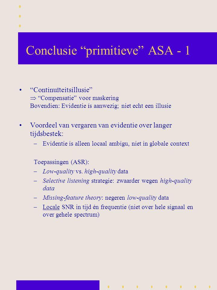 """Conclusie """"primitieve"""" ASA - 1 """"Continuïteitsillusie""""  """"Compensatie"""" voor maskering Bovendien: Evidentie ís aanwezig; niet echt een illusie Voordeel"""
