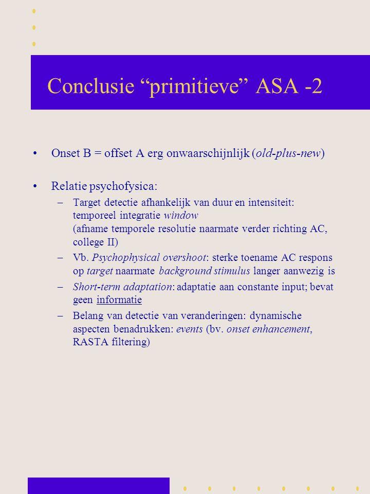 """Conclusie """"primitieve"""" ASA -2 Onset B = offset A erg onwaarschijnlijk (old-plus-new) Relatie psychofysica: –Target detectie afhankelijk van duur en in"""