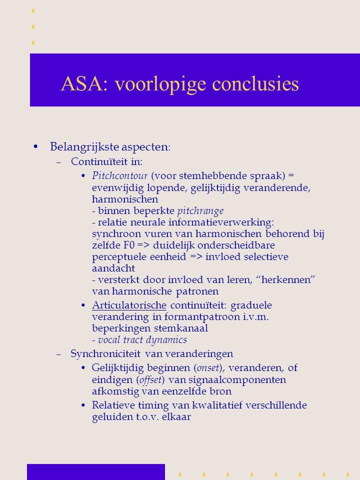 ASA: voorlopige conclusies Belangrijkste aspecten : –Continuïteit in: Pitchcontour (voor stemhebbende spraak) = evenwijdig lopende, gelijktijdig veran