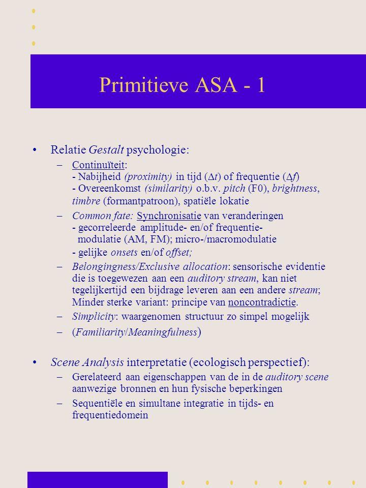Primitieve ASA - 1 Relatie Gestalt psychologie: –Continuïteit: - Nabijheid (proximity) in tijd (  t) of frequentie (  f) - Overeenkomst (similarity)
