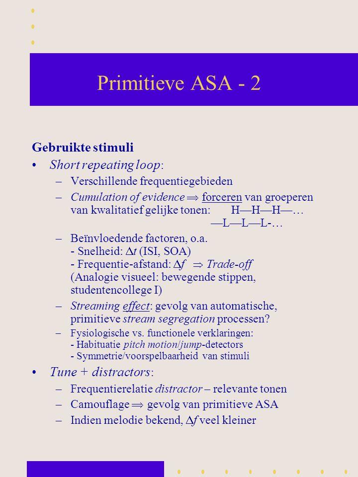 Primitieve ASA - 2 Gebruikte stimuli Short repeating loop : –Verschillende frequentiegebieden –Cumulation of evidence  forceren van groeperen van kwa