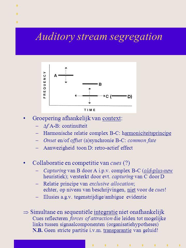 Auditory stream segregation Groepering afhankelijk van context: –  f A-B: continuïteit –Harmonische relatie complex B-C: harmoniciteitsprincipe –Onse