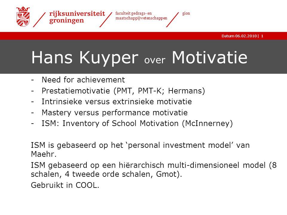 |Datum 06.02.2010 faculteit gedrags- en maatschappijwetenschappen gion Hans Kuyper over Motivatie -Need for achievement -Prestatiemotivatie (PMT, PMT-