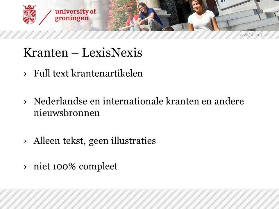7/26/2014 | 12 Kranten – LexisNexis ›Full text krantenartikelen ›Nederlandse en internationale kranten en andere nieuwsbronnen ›Alleen tekst, geen ill