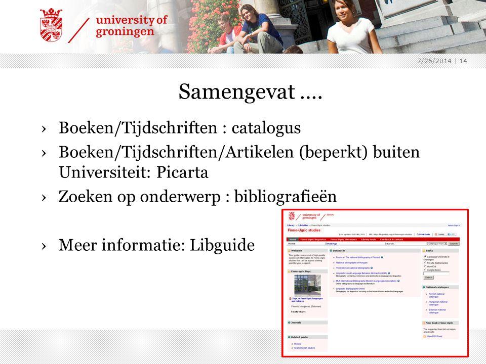 7/26/2014 | 14 Samengevat …. ›Boeken/Tijdschriften : catalogus ›Boeken/Tijdschriften/Artikelen (beperkt) buiten Universiteit: Picarta ›Zoeken op onder