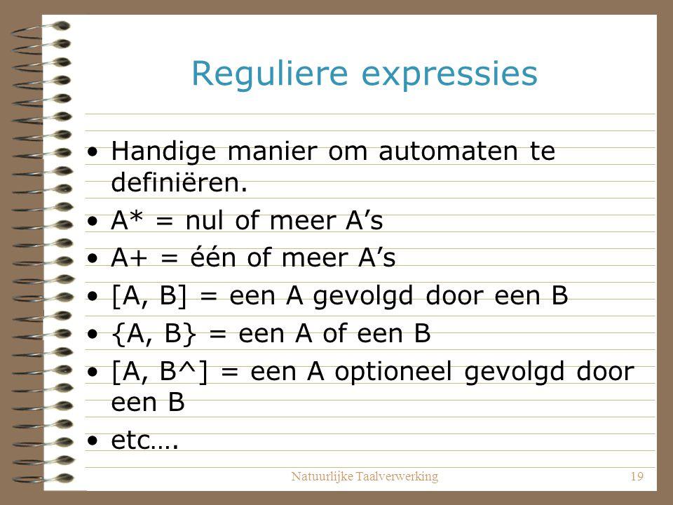 Natuurlijke Taalverwerking19 Reguliere expressies Handige manier om automaten te definiëren.