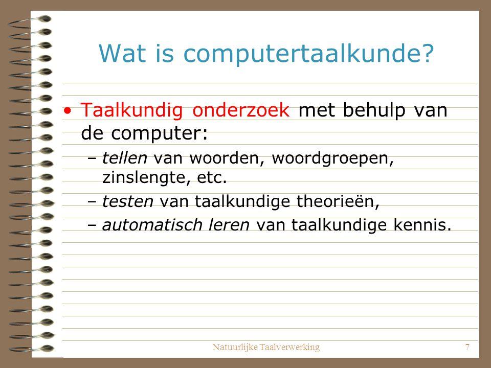 Natuurlijke Taalverwerking7 Wat is computertaalkunde.
