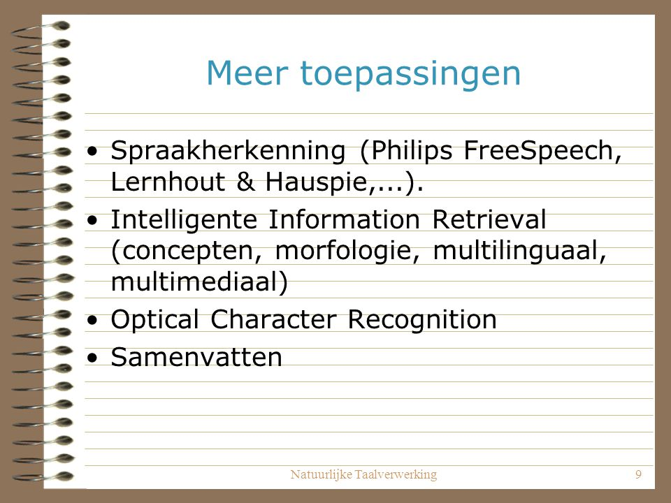 Natuurlijke Taalverwerking9 Meer toepassingen Spraakherkenning (Philips FreeSpeech, Lernhout & Hauspie,...).