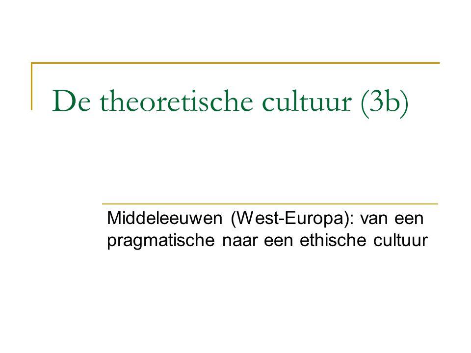 De theoretische cultuur (3b) Middeleeuwen (West-Europa): van een pragmatische naar een ethische cultuur