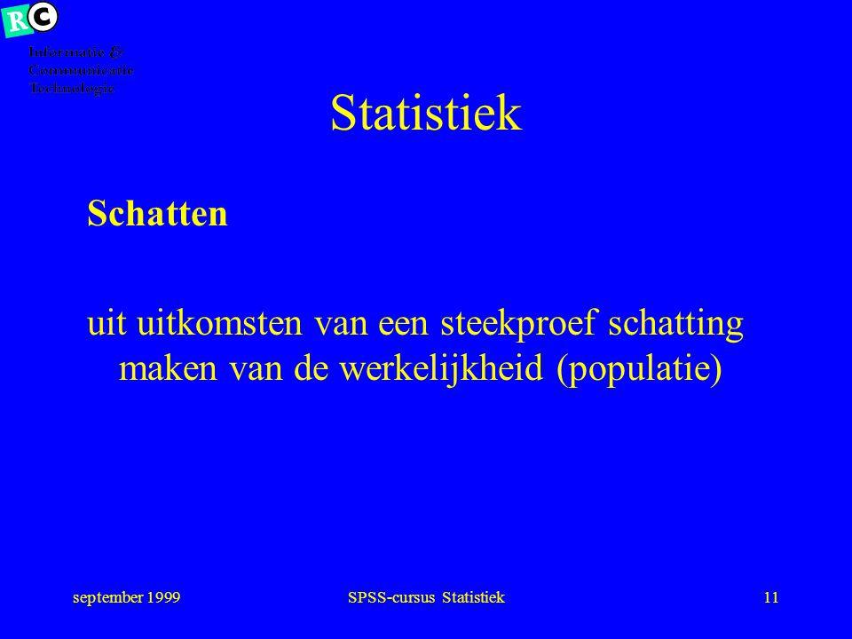 september 1999SPSS-cursus Statistiek10 Statistiek inferentiële statistiek (schatten en toetsen) op grond van uitkomsten in de steekproef parameters in