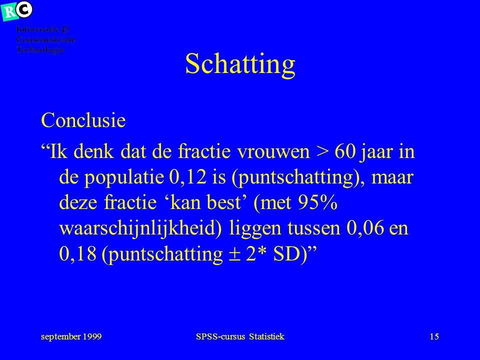 september 1999SPSS-cursus Statistiek14 Statistiek Puntschatting met onzekerheid (standaarddeviatie (SD), spreiding, interval) P(v>60) =0,12 SD=0,03 P(