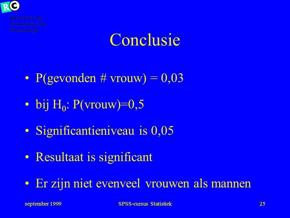 september 1999SPSS-cursus Statistiek24 Verwerpen van H 0 als P(uitkomst) < significantieniveau: verwerp H 0, neem H a aan anders: neem H 0 aan