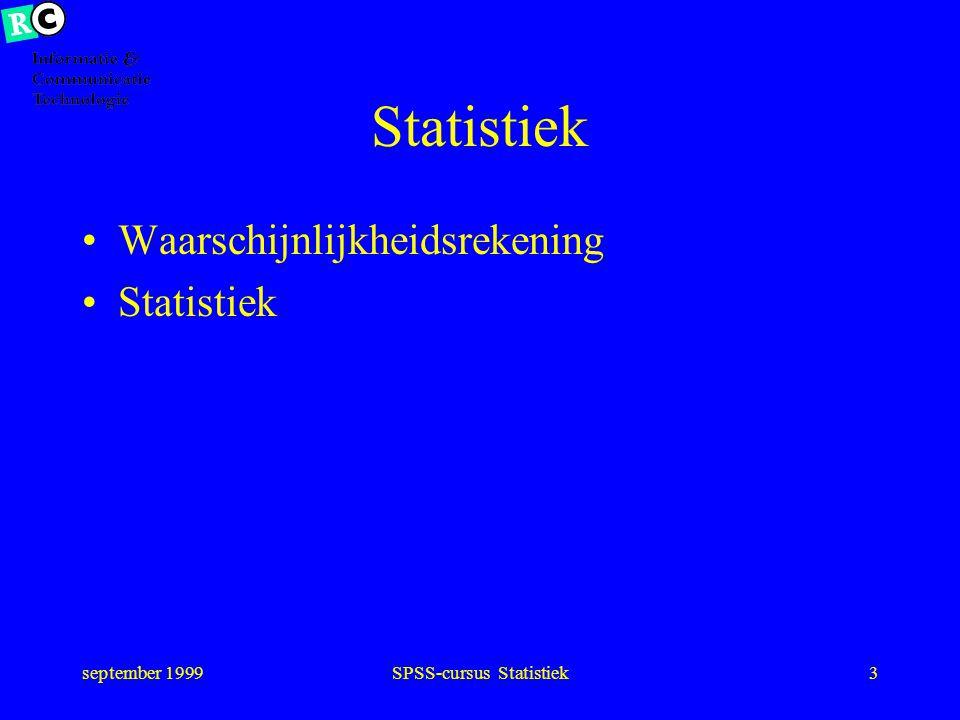 september 1999SPSS-cursus Statistiek43 Meetniveau Ratio –als interval –met absoluut nulpunt –temperatuur Celsius Interval –afstand in meters Ratio