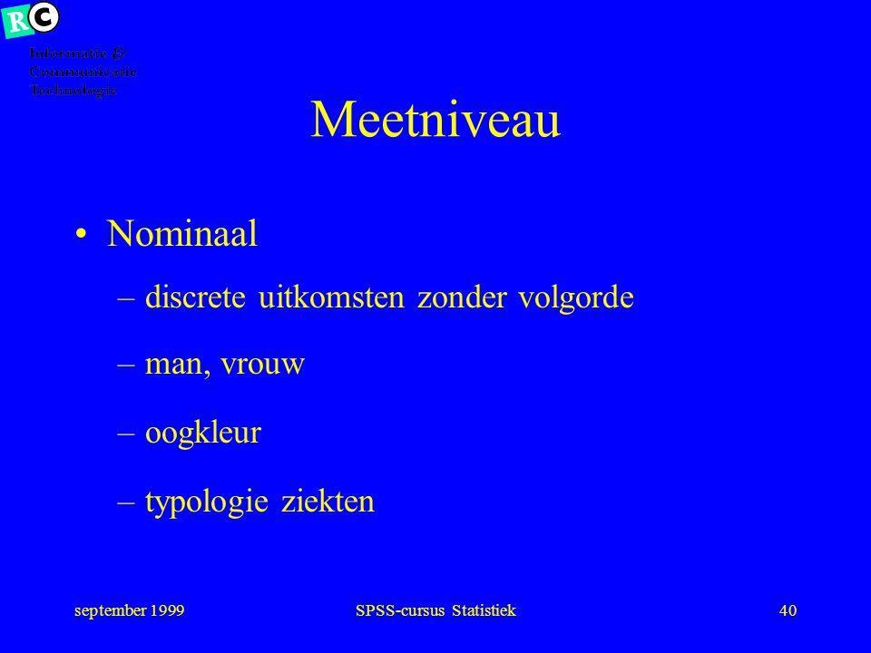 september 1999SPSS-cursus Statistiek39 Kansverdeling * Populatie: griekse letters, steekproef 'gewone' letters Gemiddelde  resp. m SD  resp. s Corr.