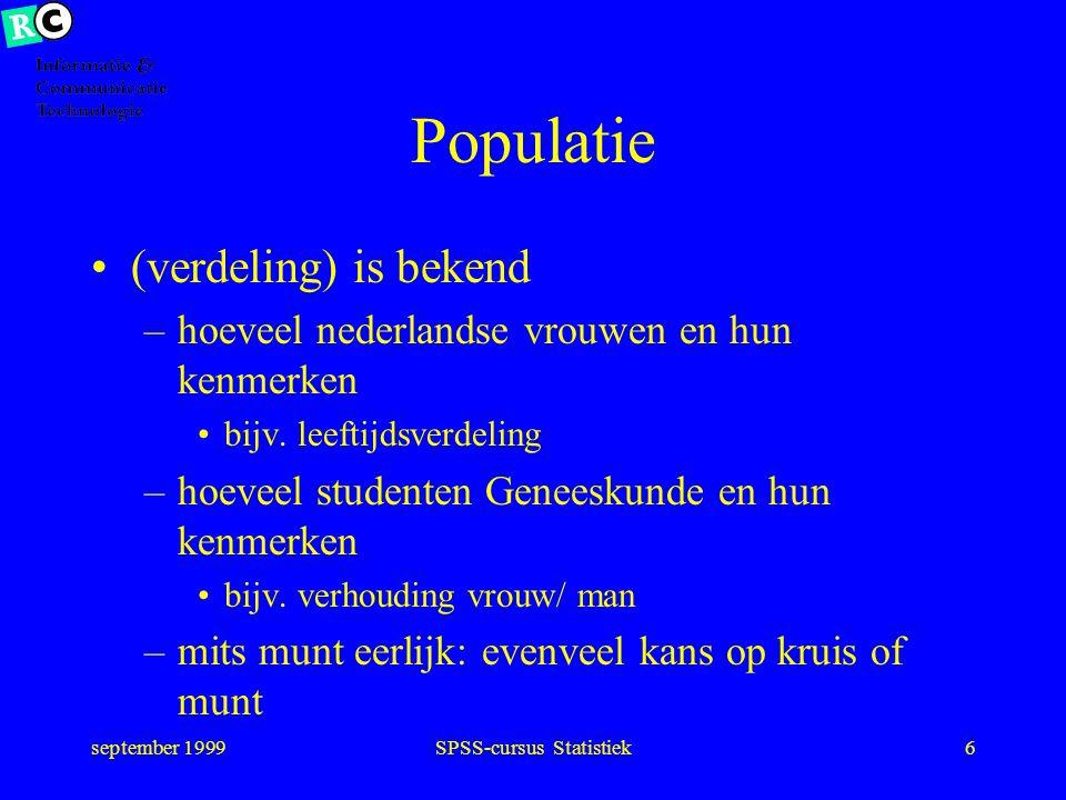 september 1999SPSS-cursus Statistiek5 Populatie Eindige populatie –alle nederlandse vrouwen –alle studenten Geneeskunde in Groningen Oneindige populat