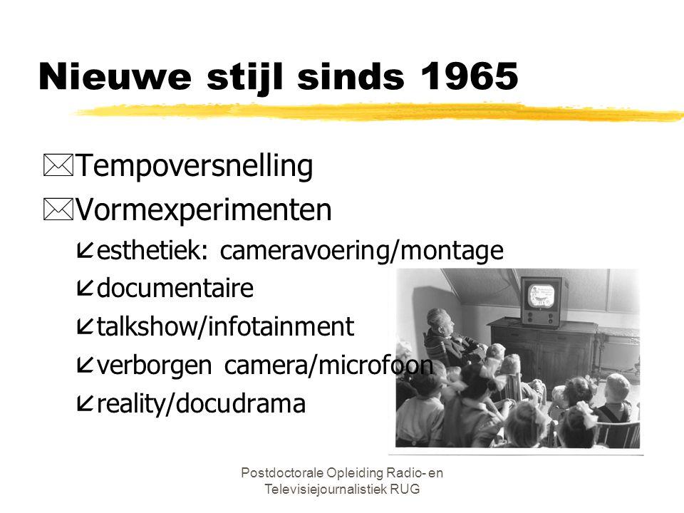 Postdoctorale Opleiding Radio- en Televisiejournalistiek RUG Nieuwe stijl sinds 1965 *vrije regie en montage *vrije presentatie *normgevend, maar auto