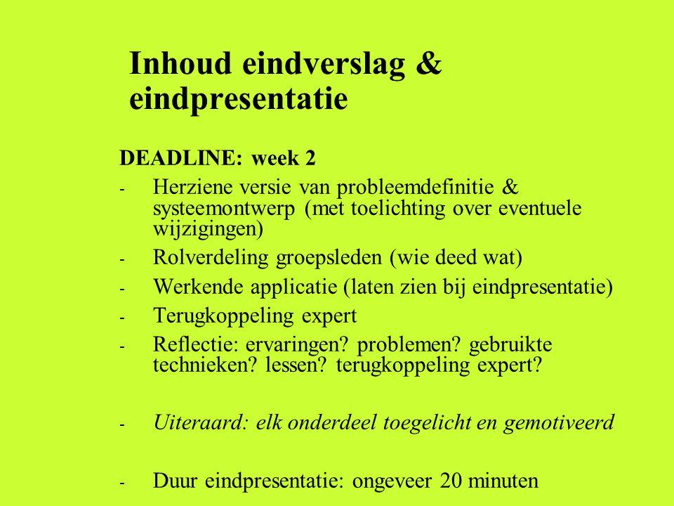 Inhoud eindverslag & eindpresentatie DEADLINE: week 2 - Herziene versie van probleemdefinitie & systeemontwerp (met toelichting over eventuele wijzigi
