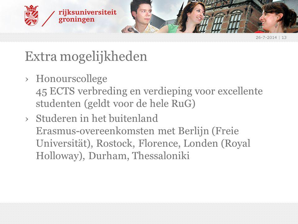 26-7-2014 | 13 Extra mogelijkheden ›Honourscollege 45 ECTS verbreding en verdieping voor excellente studenten (geldt voor de hele RuG) ›Studeren in he