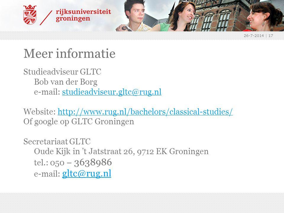 26-7-2014   17 Meer informatie Studieadviseur GLTC Bob van der Borg e-mail: studieadviseur.gltc@rug.nlstudieadviseur.gltc@rug.nl Website: http://www.rug.nl/bachelors/classical-studies/http://www.rug.nl/bachelors/classical-studies/ Of google op GLTC Groningen Secretariaat GLTC Oude Kijk in 't Jatstraat 26, 9712 EK Groningen tel.: 050 – 3638986 e-mail: gltc@rug.nl gltc@rug.nl