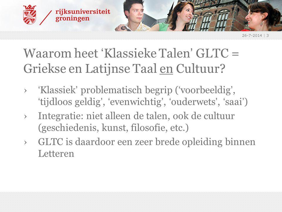 26-7-2014   3 Waarom heet 'Klassieke Talen' GLTC = Griekse en Latijnse Taal en Cultuur.