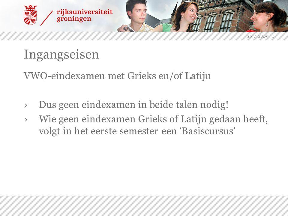 26-7-2014   5 Ingangseisen VWO-eindexamen met Grieks en/of Latijn ›Dus geen eindexamen in beide talen nodig.