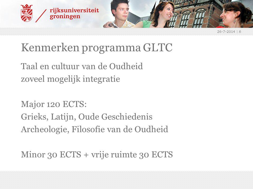 26-7-2014 | 6 Kenmerken programma GLTC Taal en cultuur van de Oudheid zoveel mogelijk integratie Major 120 ECTS: Grieks, Latijn, Oude Geschiedenis Arc